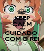 KEEP CALM AND CUIDADO  COM O REI - Personalised Poster A1 size