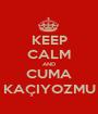 KEEP CALM AND CUMA KAÇIYOZMU - Personalised Poster A1 size
