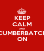 KEEP CALM AND CUMBERBATCH ON - Personalised Poster A1 size