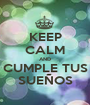 KEEP CALM AND CUMPLE TUS SUEÑOS - Personalised Poster A1 size