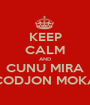 KEEP CALM AND CUNU MIRA CODJON MOKA - Personalised Poster A1 size