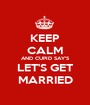KEEP CALM AND CUPID SAY'S LET'S GET MARRIED - Personalised Poster A1 size
