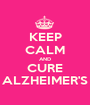 KEEP CALM AND CURE ALZHEIMER'S - Personalised Poster A1 size