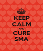 KEEP CALM AND CURE SMA - Personalised Poster A1 size