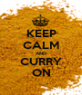 KEEP CALM AND CURRY ON - Personalised Poster A1 size