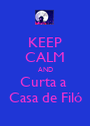 KEEP CALM AND Curta a  Casa de Filó - Personalised Poster A1 size