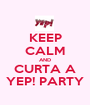 KEEP CALM AND CURTA A YEP! PARTY - Personalised Poster A1 size