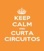 KEEP CALM AND CURTA CIRCUITOS - Personalised Poster A1 size