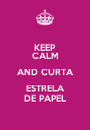 KEEP CALM AND CURTA ESTRELA DE PAPEL - Personalised Poster A1 size