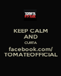 KEEP CALM AND CURTA facebook.com/ TOMATEOFFICIAL - Personalised Poster A1 size