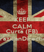 KEEP CALM AND Curta (FB) TheBrazilianDirectioners - Personalised Poster A1 size