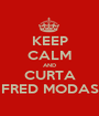 KEEP CALM AND CURTA FRED MODAS - Personalised Poster A1 size