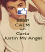 KEEP CALM AND Curta Justin My Angel - Personalised Poster A1 size