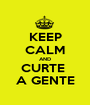 KEEP CALM AND CURTE  A GENTE - Personalised Poster A1 size