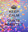 KEEP CALM AND CURTE  AGENTE ? - Personalised Poster A1 size