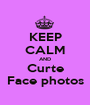 KEEP CALM AND Curte Face photos - Personalised Poster A1 size