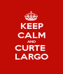 KEEP CALM AND CURTE  LARGO - Personalised Poster A1 size