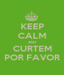 KEEP CALM AND CURTEM POR FAVOR - Personalised Poster A1 size