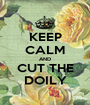 KEEP CALM AND CUT THE DOILY - Personalised Poster A1 size