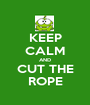 KEEP CALM AND CUT THE ROPE - Personalised Poster A1 size