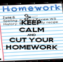 KEEP CALM AND CUT YOUR HOMEWORK - Personalised Poster A1 size