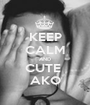 KEEP CALM AND CUTE  AKO - Personalised Poster A1 size