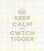 KEEP CALM AND CWTCH TIGGER - Personalised Poster A1 size