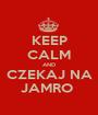 KEEP CALM AND CZEKAJ NA JAMRO  - Personalised Poster A1 size