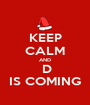 KEEP CALM AND  D IS COMING - Personalised Poster A1 size