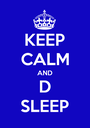 KEEP CALM AND D SLEEP - Personalised Poster A1 size