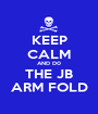 KEEP CALM AND D0 THE JB ARM FOLD - Personalised Poster A1 size