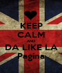 KEEP CALM AND DA LIKE LA Pagina - Personalised Poster A1 size
