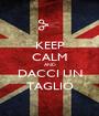 KEEP CALM AND DACCI UN TAGLIO - Personalised Poster A1 size