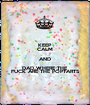 KEEP CALM AND DAD WHERE THE  FUCK ARE THE POPTARTS - Personalised Poster A1 size