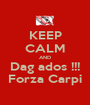 KEEP CALM AND Dag ados !!! Forza Carpi - Personalised Poster A1 size
