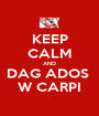 KEEP CALM AND DAG ADOS  W CARPI - Personalised Poster A1 size