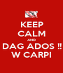 KEEP CALM AND DAG ADOS !! W CARPI - Personalised Poster A1 size