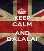 KEEP CALM ... AND DALALAI - Personalised Poster A1 size