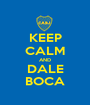 KEEP CALM AND DALE BOCA - Personalised Poster A1 size