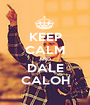 KEEP CALM AND DALE CALOH - Personalised Poster A1 size