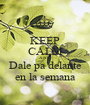 KEEP CALM AND Dale pa delante en la semana - Personalised Poster A1 size