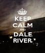 KEEP CALM AND DALE RIVER - Personalised Poster A1 size