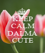 KEEP CALM AND DALMA CUTE - Personalised Poster A1 size