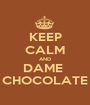 KEEP CALM AND DAME  CHOCOLATE - Personalised Poster A1 size