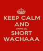 KEEP CALM AND DAME EL SHORT WACHAAA - Personalised Poster A1 size