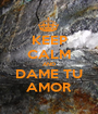 KEEP CALM AND DAME TU AMOR - Personalised Poster A1 size