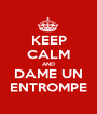 KEEP CALM AND DAME UN ENTROMPE - Personalised Poster A1 size