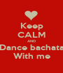 Keep CALM AND Dance bachata With me - Personalised Poster A1 size