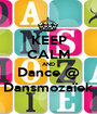 KEEP CALM AND Dance @ Dansmozaïek - Personalised Poster A1 size