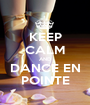 KEEP CALM AND DANCE EN POINTE - Personalised Poster A1 size